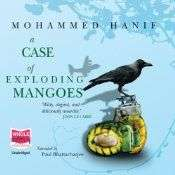 Book Review – A CASE OF EXPLODING MANGOES by Mohammed Hanif