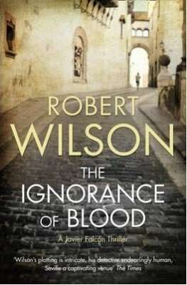 Book Review – THE IGNORANCE OF BLOOD by Robert Wilson