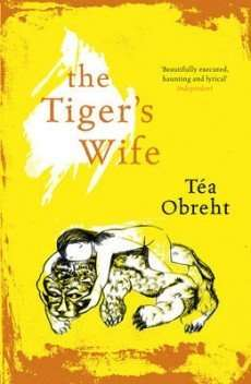2011 Orange Prize for Fiction – THE TIGER'S WIFE by Tea Obreht