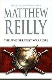 Book Review – THE FIVE GREATEST WARRIORS by Matthew Reilly