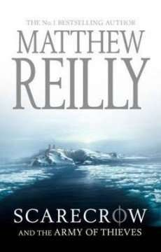 Scarecrow and the Army of Thieves Matthew Reilly