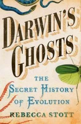Darwin's Ghosts, The Secret History of Evolution by Rebecca Stott