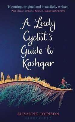 Suzanne Joinson - A Lady Cyclist's Guide to Kashgar