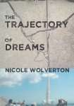 Book Review – THE TRAJECTORY OF DREAMS by Nicole Wolverton