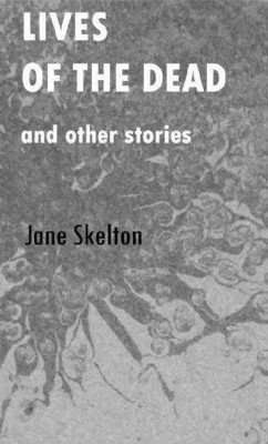 Lives of the Dead by Jane Skelton