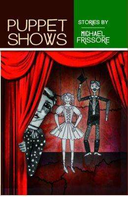 PUPPET SHOWS by Michael Frissore