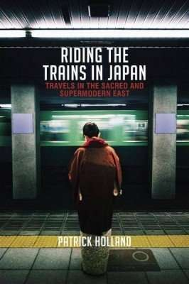 Book Review – RIDING THE TRAINS IN JAPAN by Patrick Holland