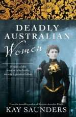 Deadly Australian Women by Kay Saunders