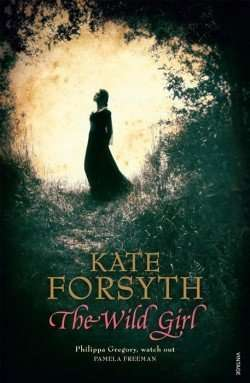 Book Review – THE WILD GIRL by Kate Forsyth