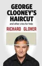 George Clooney's Haircut and Other Cries for Help by Richard Glover