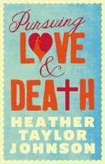 Pursuing Love and Death by Heather Taylor Johnson