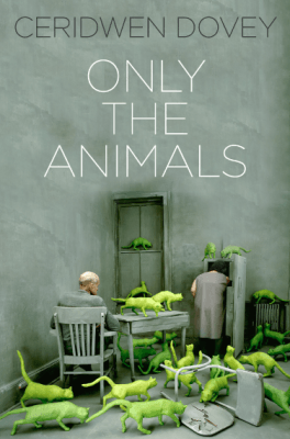 Book Review – ONLY THE ANIMALS by Ceridwen Dovey