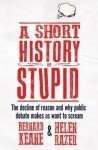 A Short History of Stupid by Bernard Keane & Helen Razer