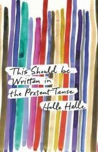 This Should be Written in the Present Tense by Helle Helle