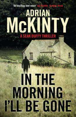 Book Review – IN THE MORNING I'LL BE GONE by Adrian McKinty