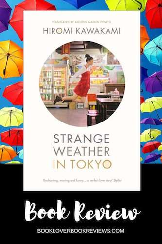 Strange Weather in Tokyo, Review - Hiromi Kawakami (aka The Briefcase)