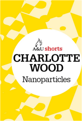 Review – NANOPARTICLES by Charlotte Wood