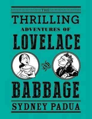 First Book of the Year – THE THRILLING ADVENTURES OF LOVELACE & BABBAGE by Sydney Padua