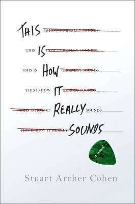 Book Review – THIS IS HOW IT REALLY SOUNDS by Stuart Archer Cohen