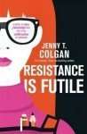 Book Review – RESISTANCE IS FUTILE by Jenny T Colgan