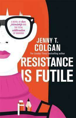 Resistance is Futile by Jenny T Colgan