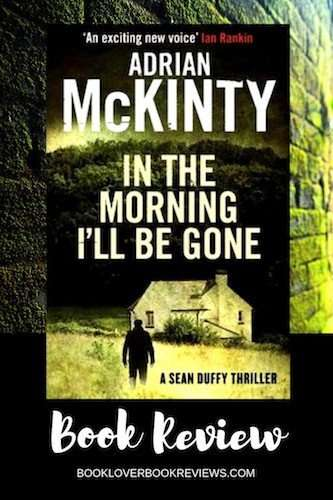 Adrian McKinty In The Morning I'll Be Gone Review