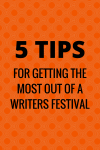 5 tips for getting the most out of a writers festival