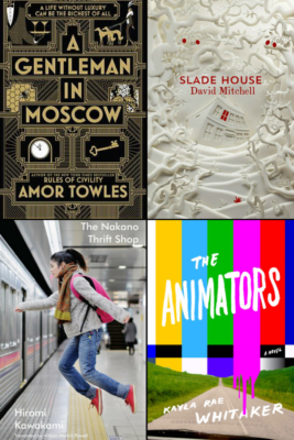 A Gentleman In Moscow Amor Towles, The Nakano Thrift Shop Hiromi Kawakami, Slade House David Mitchell, The Animators Kayla Rae Whitaker