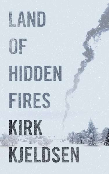 Land of Hidden Fires Kirk Kjeldsen