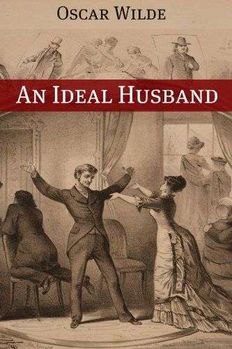 a review of an ideal husband a play by oscar wilde An ideal husband a play by oscar wilde _the action of the play is completed within twenty looking forward to meeting your clever husband, lady.