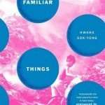 Book Review – FAMILIAR THINGS by Hwang Sok-yong