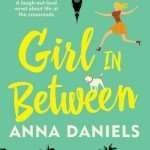 GIRL IN BETWEEN by Anna Daniels – Review, Author Post & Giveaway