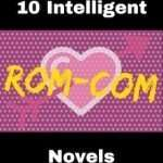 Book List, 10 Intelligent Rom-Com Novels