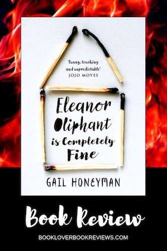 Eleanor Oliphant is Completely Fine Review - Gail Honeyman