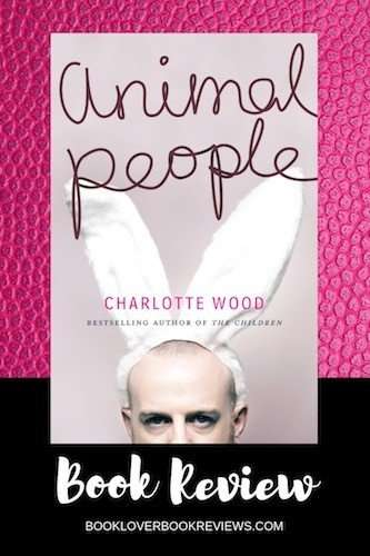 Animal People Charlotte Wood Review