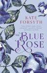 Kate Forsyth The Blue Rose