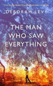 Deborah Levy The Man Who Saw Everything