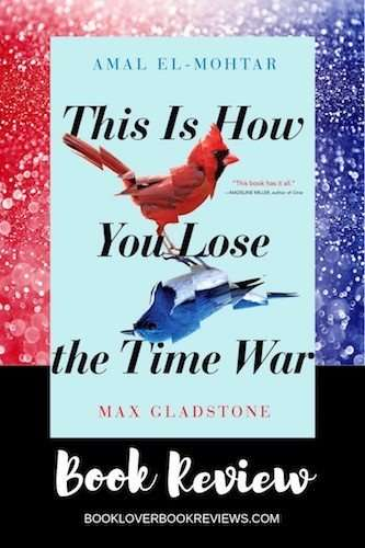 This Is How You Lose the Time War Book Review - Amal El-Mohtar and Max Gladstone