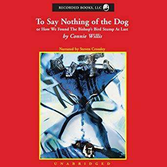 To Say Nothing of the Dog - Connie Willis - Best Sci Fi Audiobooks