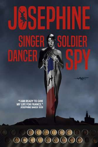 JOSEPHINE: Singer, Dancer, Soldier, Spy by Eilidh McGinness
